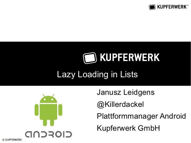 Lazy Loading in Lists          Janusz Leidgens          @Killerdackel          Plattformmanager Android          Kupferwer...
