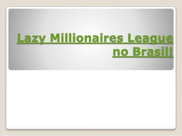 Lazy Millionaires League no Brasil!