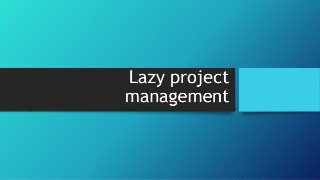 Lazy project management