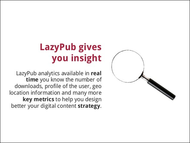 LazyPub is green !  No more vast amounts of paper are required or any printing process is involved keeping everything digi...