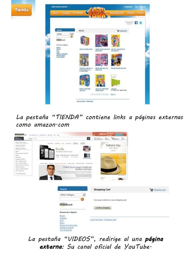 """La pestaña """"TIENDA"""" contiene links a páginas externascomo amazon.comLa pestaña """"VIDEOS"""", redirige al una páginaexterna: Su..."""