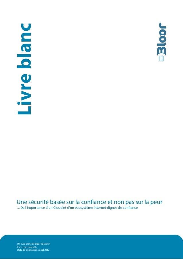 Un livre blanc de Bloor Research Par : Fran Howarth Date de publication : août 2012 Une sécurité basée sur la confiance et...