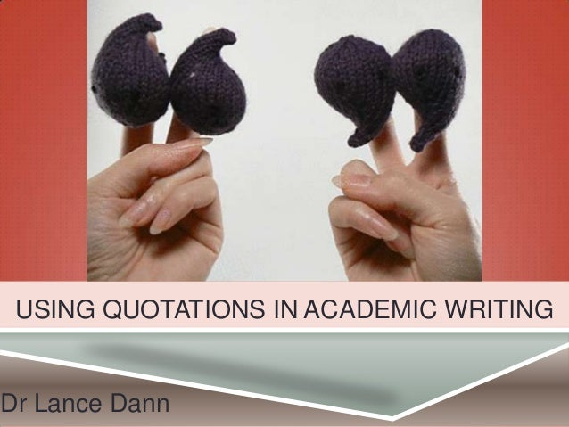 USING QUOTATIONS IN ACADEMIC WRITING  Dr Lance Dann