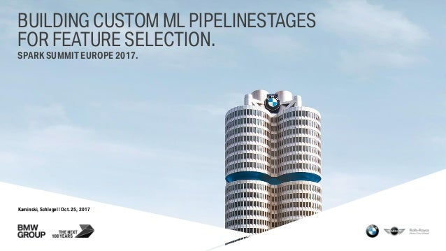 Kaminski, Schlegel | Oct. 25, 2017 BUILDING CUSTOM ML PIPELINESTAGES FOR FEATURE SELECTION. SPARK SUMMIT EUROPE 2017.