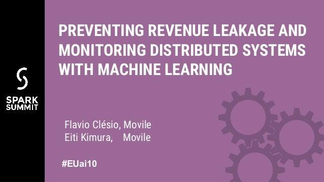 Flavio Clésio, Movile Eiti Kimura, Movile PREVENTING REVENUE LEAKAGE AND MONITORING DISTRIBUTED SYSTEMS WITH MACHINE LEARN...