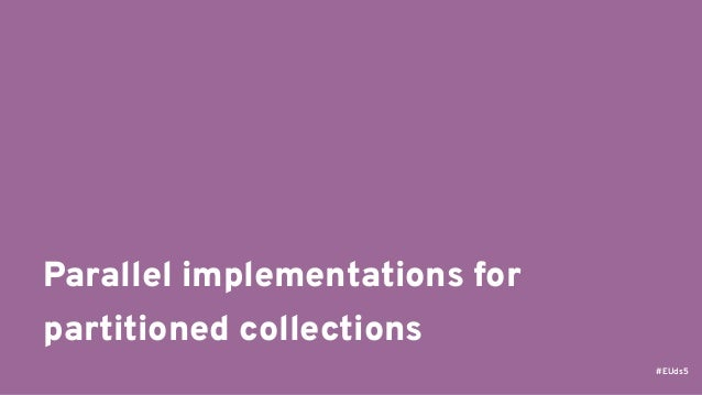 #EUds5 Parallel implementations for partitioned collections