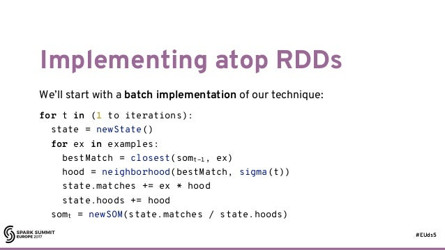 #EUds5 Implementing atop RDDs We'll start with a batch implementation of our technique: 26 for t in (1 to iterations): sta...