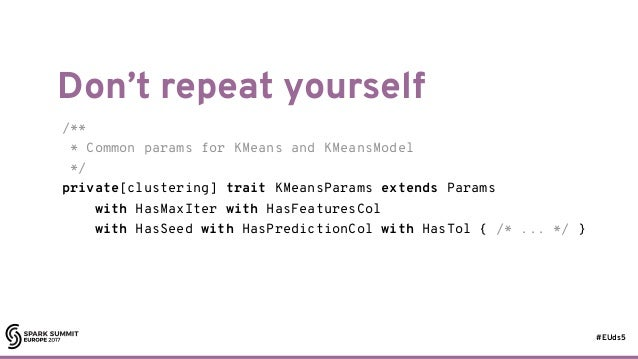 #EUds5 Don't repeat yourself 71 /** * Common params for KMeans and KMeansModel */ private[clustering] trait KMeansParams e...