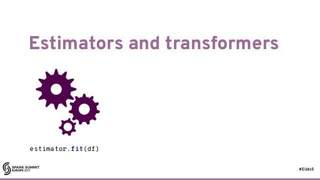 #EUds5 Estimators and transformers 72 estimator.fit(df)