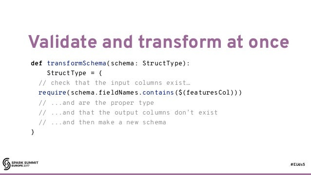 #EUds5 Validate and transform at once 74 def transformSchema(schema: StructType): StructType = { // check that the input c...