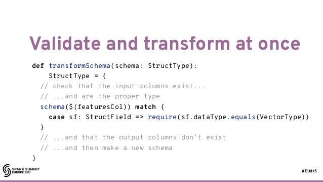 #EUds5 Validate and transform at once 75 def transformSchema(schema: StructType): StructType = { // check that the input c...