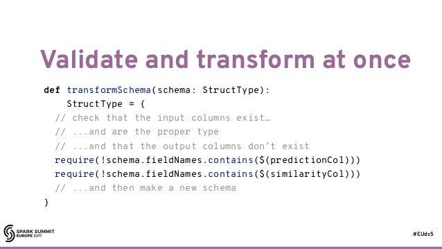 #EUds5 Validate and transform at once 76 def transformSchema(schema: StructType): StructType = { // check that the input c...