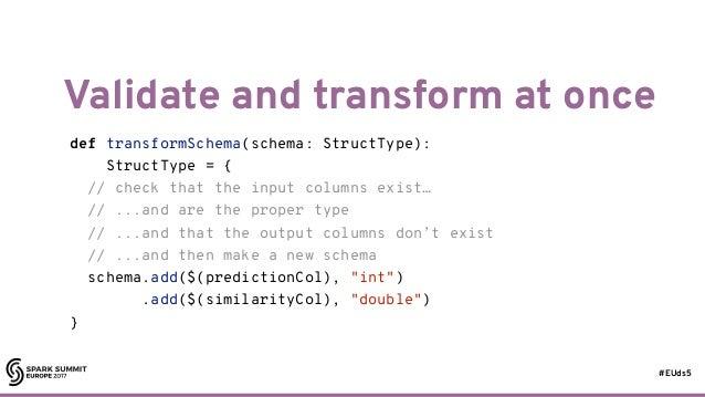 #EUds5 Validate and transform at once 77 def transformSchema(schema: StructType): StructType = { // check that the input c...