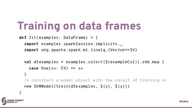 #EUds5 Training on data frames 78 def fit(examples: DataFrame) = { import examples.sparkSession.implicits._ import org.apa...