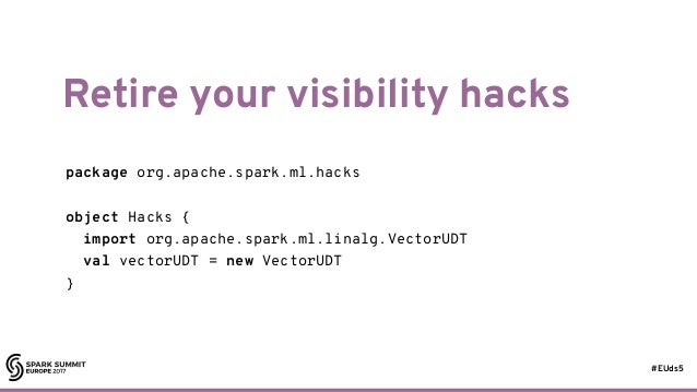 #EUds5 Retire your visibility hacks 80 package org.apache.spark.ml.hacks object Hacks { import org.apache.spark.ml.linalg....