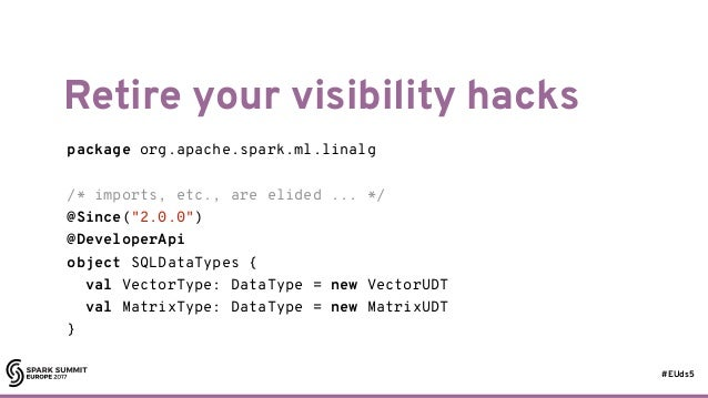 """#EUds5 Retire your visibility hacks 81 package org.apache.spark.ml.linalg /* imports, etc., are elided ... */ @Since(""""2.0...."""