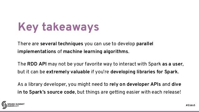 #EUds5 Key takeaways There are several techniques you can use to develop parallel implementations of machine learning algo...