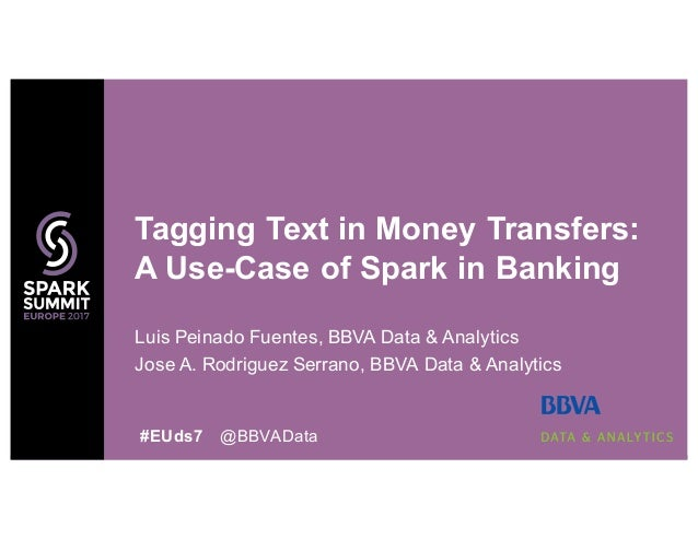 Luis Peinado Fuentes, BBVA Data & Analytics Jose A. Rodriguez Serrano, BBVA Data & Analytics Tagging Text in Money Transfe...