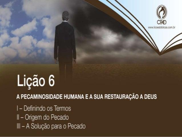 """TEXTO ÁUREO """"Porque todos pecaram e destituídos estão da glória de Deus."""" (Rm 3.23)"""