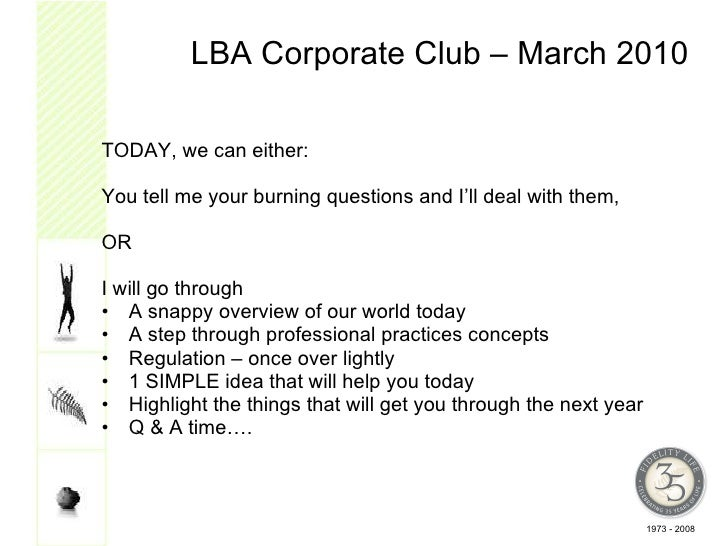 LBA Corporate Club – March 2010 <ul><li>TODAY, we can either: </li></ul><ul><li>You tell me your burning questions and I'l...