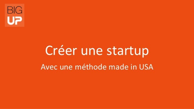 Créer  une  startup      Avec  une  méthode  made  in  USA