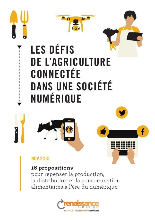 LES DÉFIS DE L'AGRICULTURE CONNECTÉE DANS UNE SOCIÉTÉ NUMÉRIQUE 16 propositions pour repenser la production, la distributi...