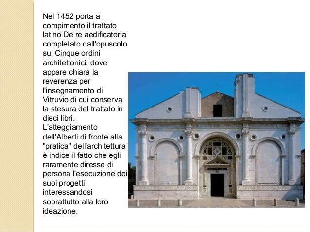 Nel 1452 porta a compimento il trattato latino De re aedificatoria completato dall'opuscolo sui Cinque ordini architettoni...