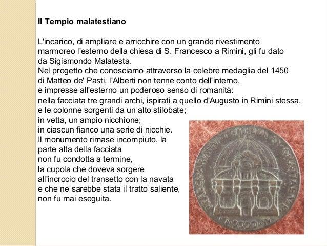 Il Tempio malatestiano L'incarico, di ampliare e arricchire con un grande rivestimento marmoreo l'esterno della chiesa di ...