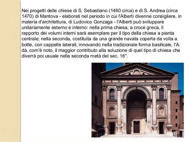Nei progetti delle chiese di S. Sebastiano (1460 circa) e di S. Andrea (circa 1470) di Mantova - elaborati nel periodo in ...
