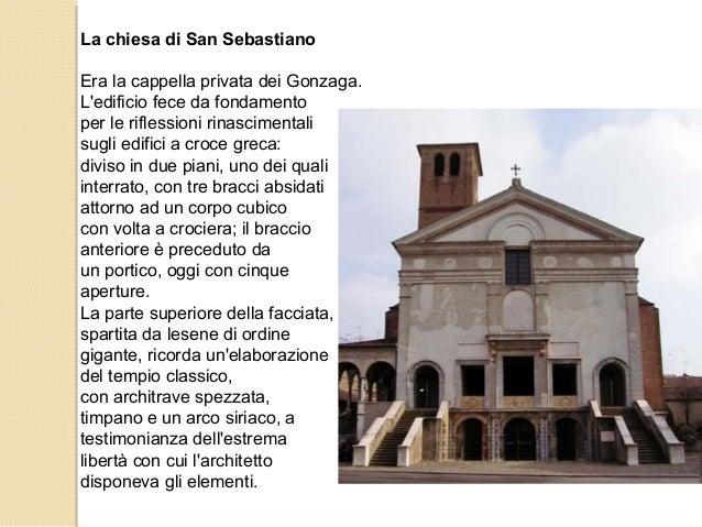 La chiesa di San Sebastiano Era la cappella privata dei Gonzaga. L'edificio fece da fondamento per le riflessioni rinascim...