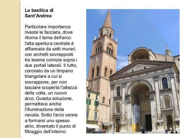 La basilica di Sant'Andrea Particolare importanza riveste la facciata, dove ritorna il tema dell'arco: l'alta apertura cen...