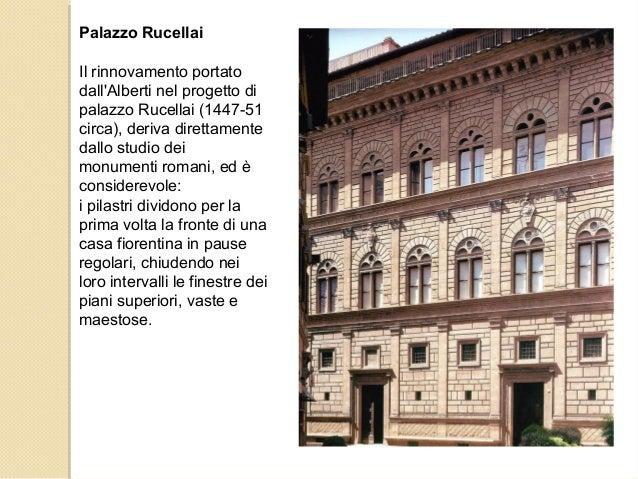 Palazzo Rucellai Il rinnovamento portato dall'Alberti nel progetto di palazzo Rucellai (1447-51 circa), deriva direttament...