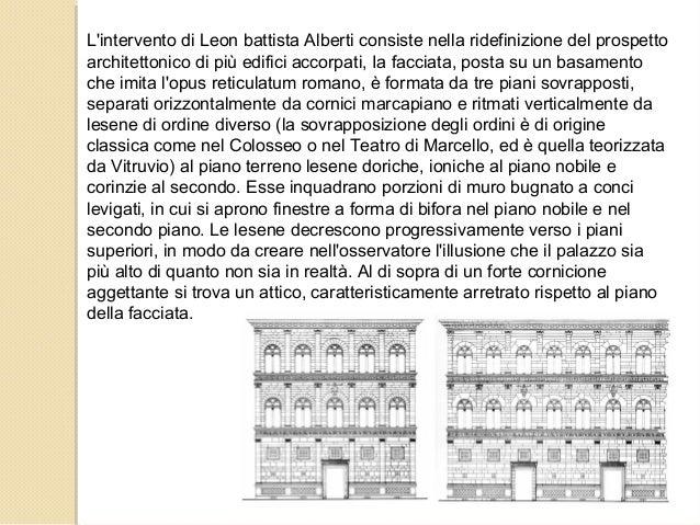 L'intervento di Leon battista Alberti consiste nella ridefinizione del prospetto architettonico di più edifici accorpati, ...