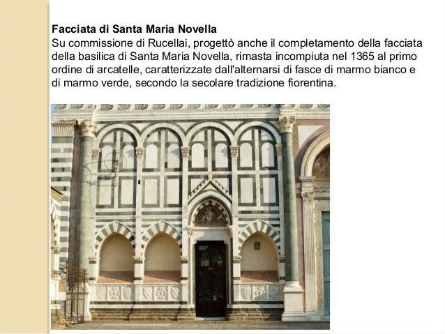 Facciata di Santa Maria Novella Su commissione di Rucellai, progettò anche il completamento della facciata della basilica ...