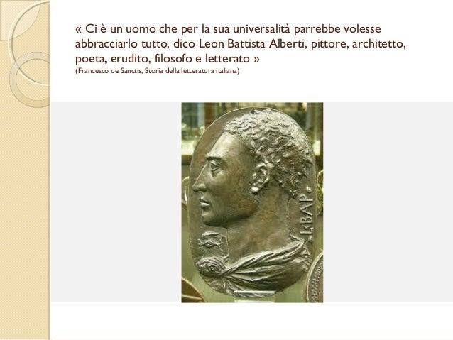 « Ci è un uomo che per la sua universalità parrebbe volesse abbracciarlo tutto, dico Leon Battista Alberti, pittore, archi...