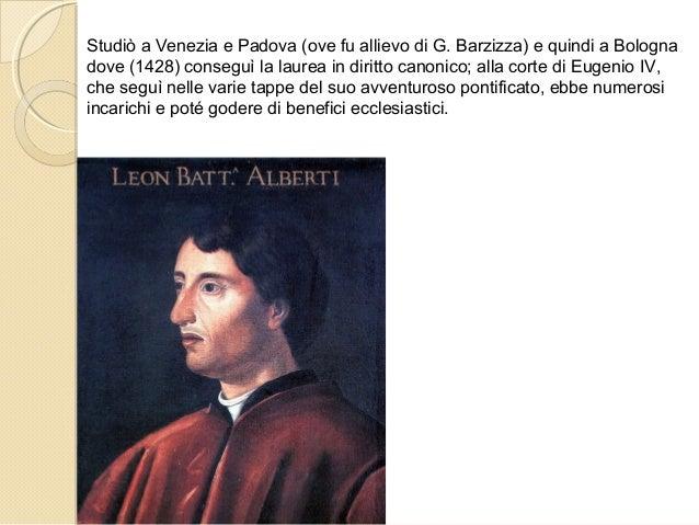 Studiò a Venezia e Padova (ove fu allievo di G. Barzizza) e quindi a Bologna dove (1428) conseguì la laurea in diritto can...