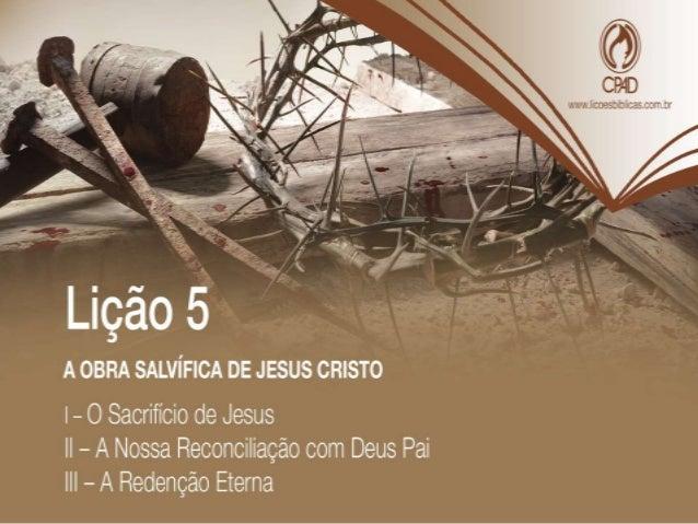 """TEXTO ÁUREO """"E, quando Jesus tomou o vinagre, disse: Está consumado. E, inclinando a cabeça, entregou o espírito."""" (Jo 19...."""