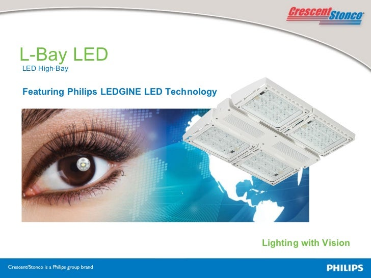 Lighting with Vision Featuring Philips LEDGINE LED Technology L-Bay LED LED High-Bay