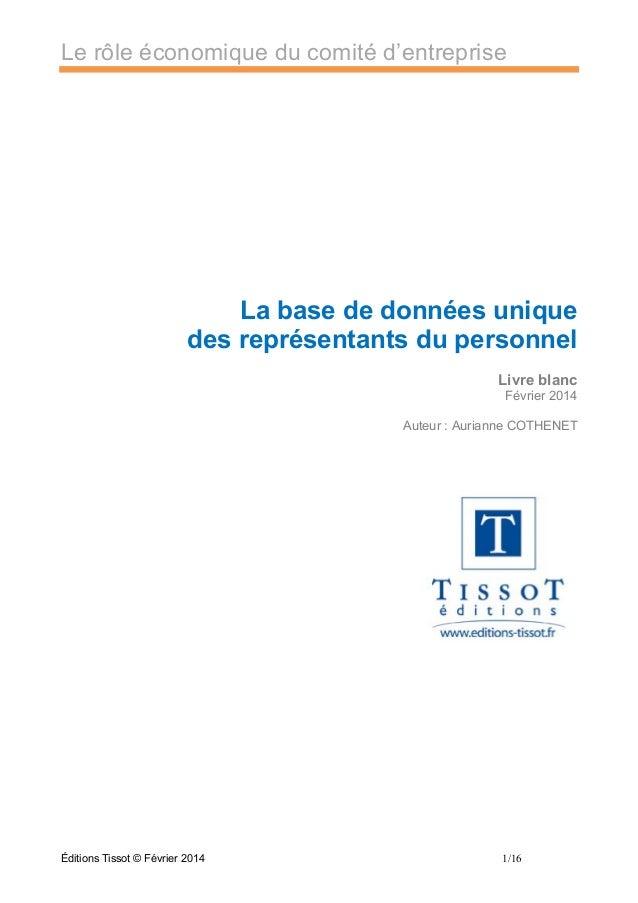 Le rôle économique du comité d'entreprise Éditions Tissot © Février 2014 1/16 La base de données unique des représentants ...