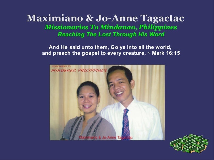 Maximiano & Jo-Anne Tagactac   Missionaries To Mindanao, Philippines Reaching The Lost Through His Word And He said unto t...