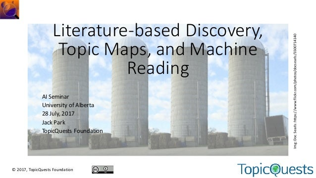 Literature-based	Discovery,	 Topic	Maps,	and	Machine	 Reading AI	Seminar University	of	Alberta 28	July,	2017 Jack	Park Top...
