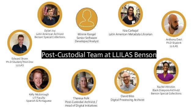 Post-Custodial Team at LLILAS Benson Minnie Rangel Senior Software Developer/Analyst Theresa Polk Post-Custodial Archivist...