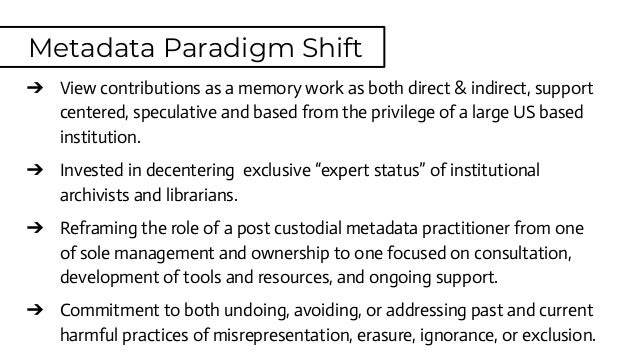 Metadata Paradigm Shift ➔ View contributions as a memory work as both direct & indirect, support centered, speculative and...