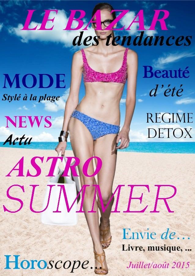 News Actu ASTRO LE BAZAR des tendances MODE Stylé à la plage Horoscope... Juillet/août 2015 Beauté d'été Envie de… Livre, ...