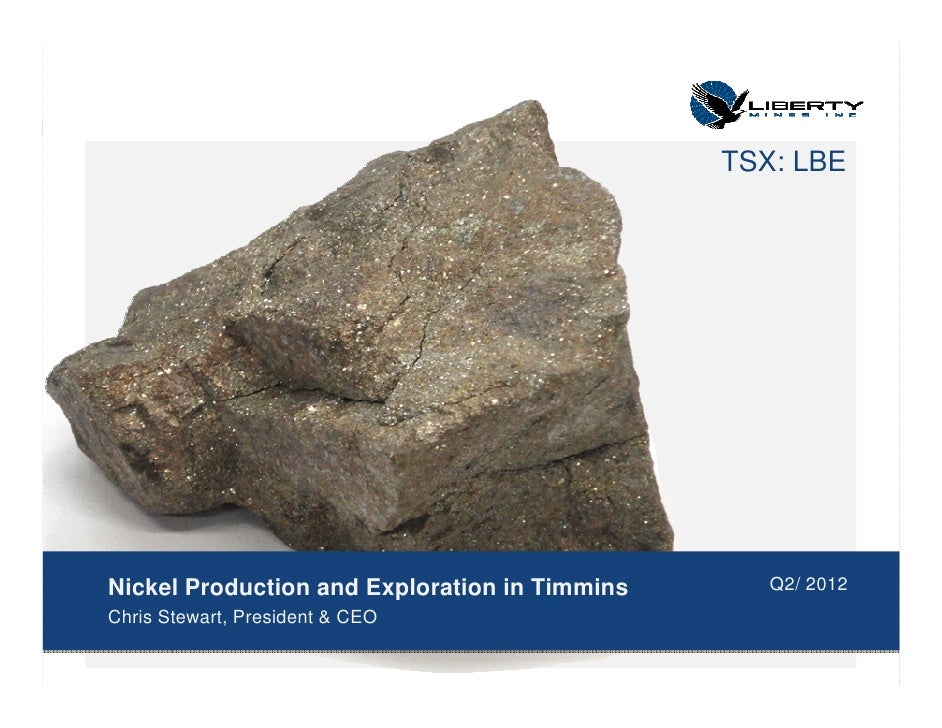 TSX: LBENickel Production and Exploration in Timmins      Q2/ 2012Chris Stewart, President & CEO