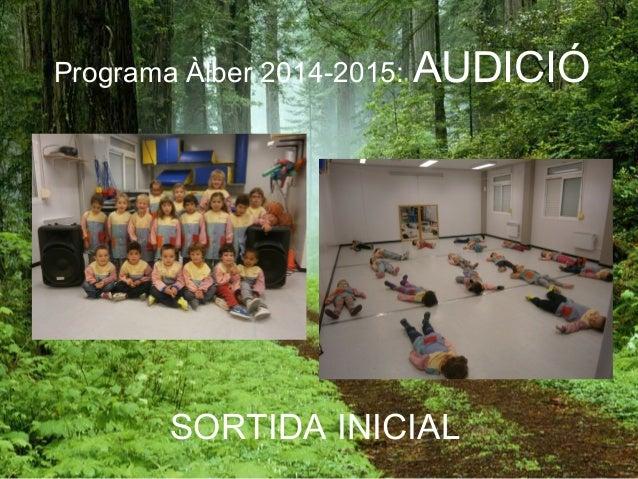 Programa Àlber 2014-2015: AUDICIÓ SORTIDA INICIAL