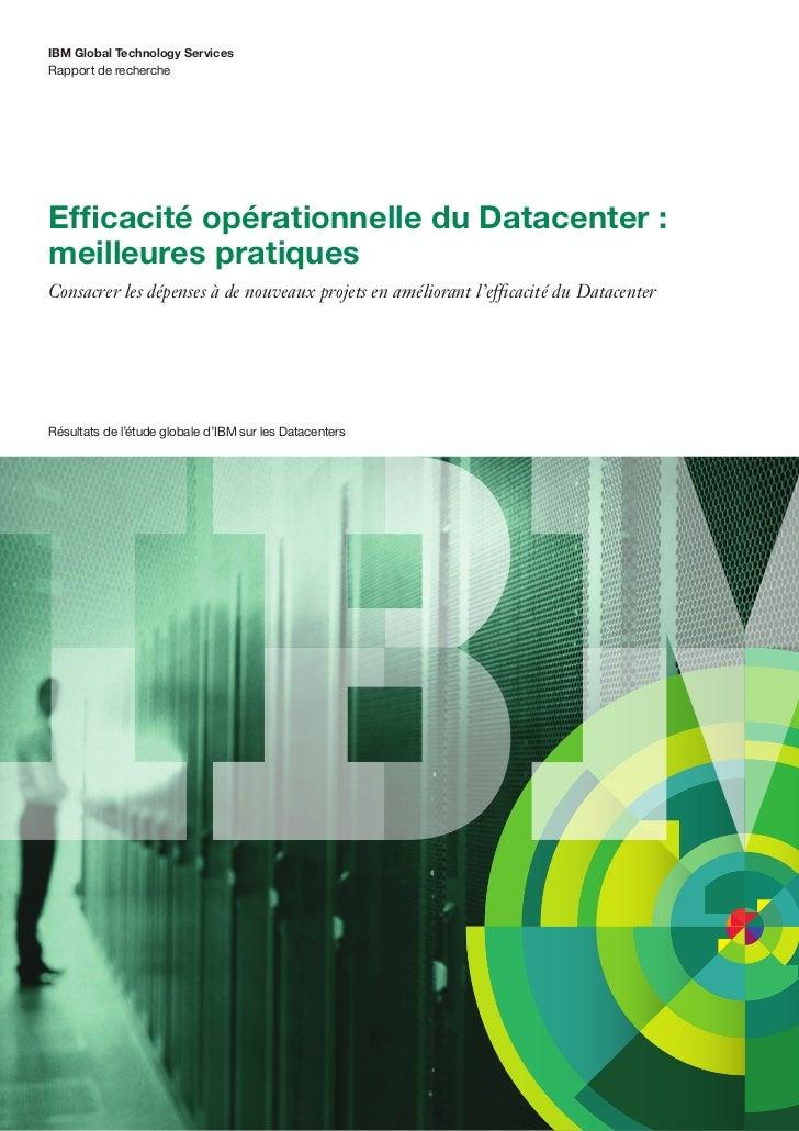 IBM Global Technology ServicesRapport de rechercheEfficacité opérationnelle du Datacenter :meilleures pratiquesConsacrer l...