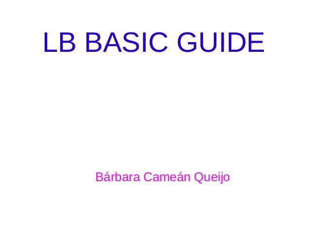 LB BASIC GUIDE  Bárbara Cameán Queijo