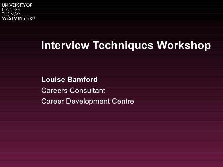 Interview Techniques WorkshopLouise BamfordCareers ConsultantCareer Development Centre