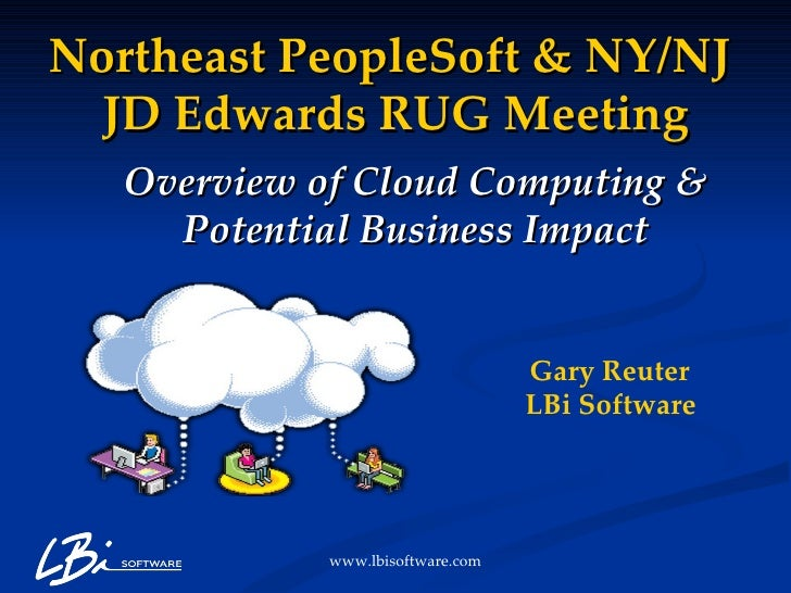 Overview of Cloud Computing & Potential Business Impact Gary Reuter  LBi Software   Northeast PeopleSoft & NY/NJ  JD Edwar...